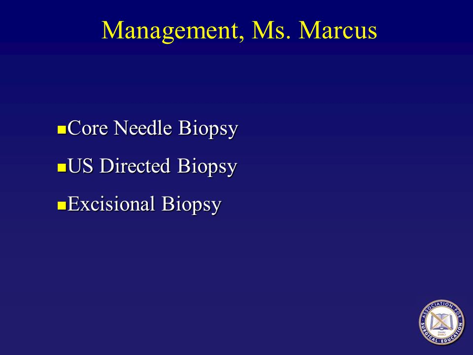 Management, Ms. Marcus Core Needle Biopsy US Directed Biopsy
