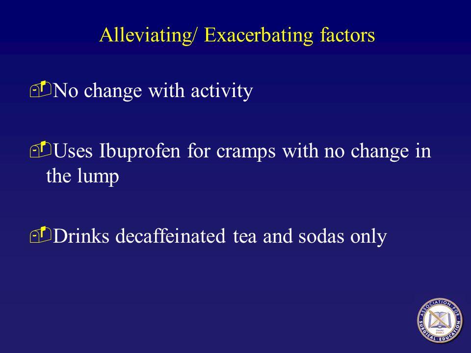 Alleviating/ Exacerbating factors