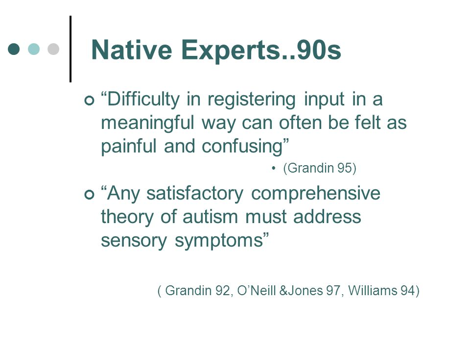 Native Experts..90s Difficulty in registering input in a meaningful way can often be felt as painful and confusing