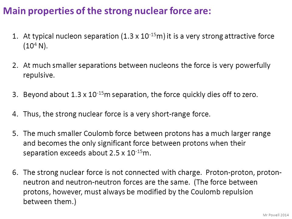 Main properties of the strong nuclear force are: