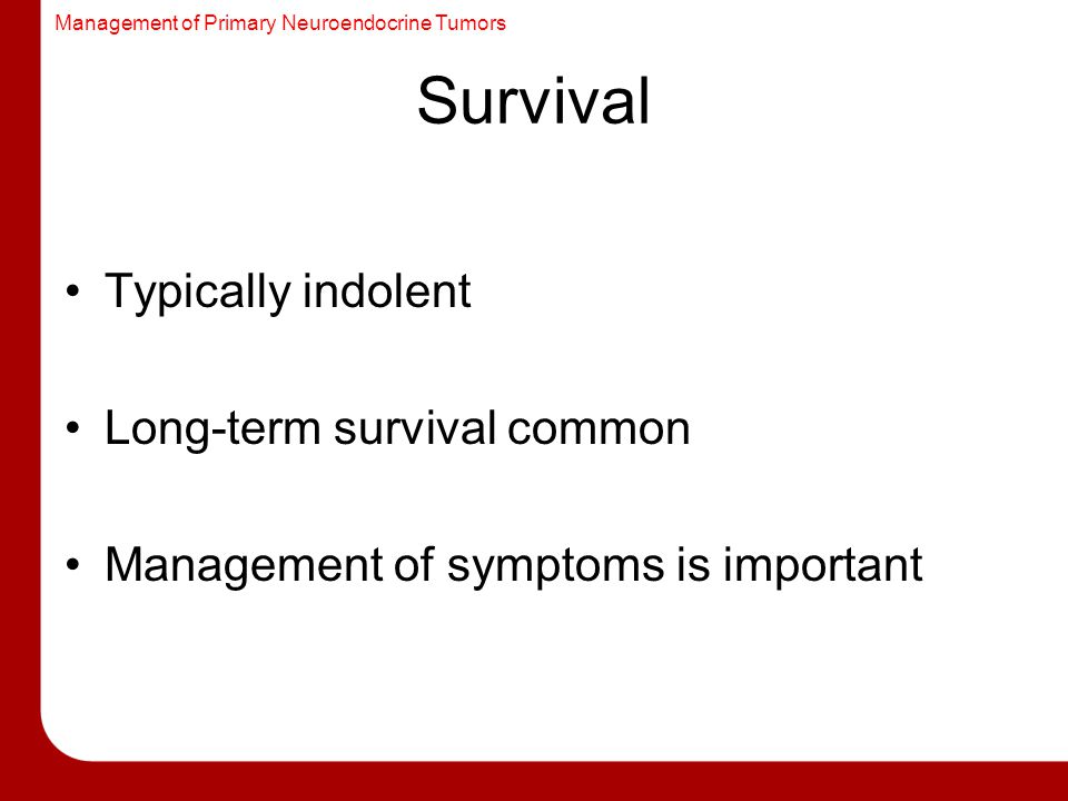 Survival Typically indolent Long-term survival common