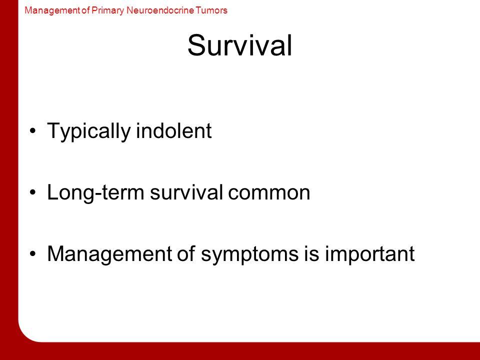 Survival Typically indolent Long-term survival common