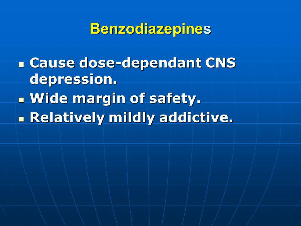 Benzodiazepines Cause dose-dependant CNS depression.
