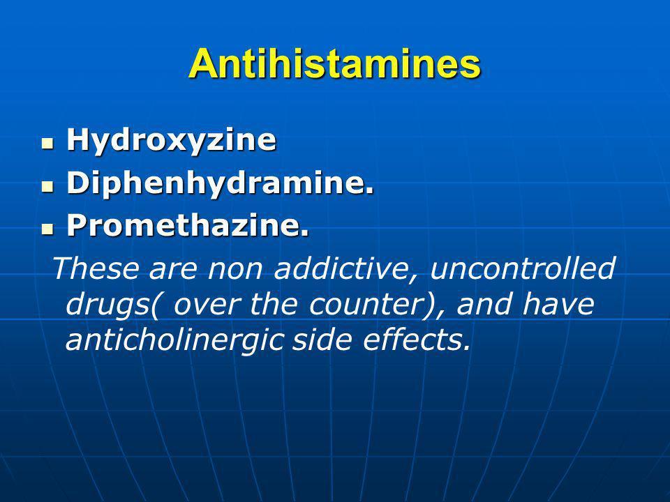 Antihistamines Hydroxyzine Diphenhydramine. Promethazine.