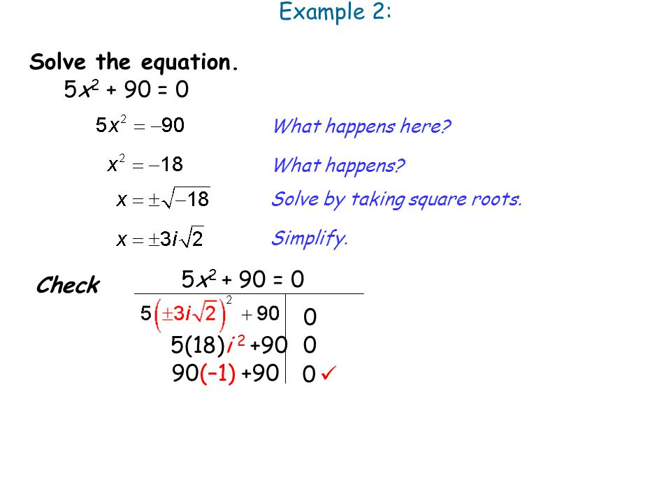 Example 2: Solve the equation. 5x2 + 90 = 0 5x2 + 90 = 0 Check