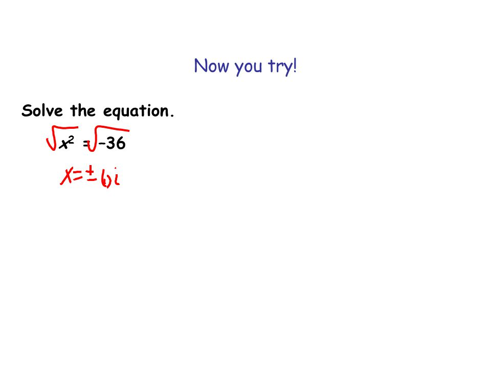 Now you try! Solve the equation. x2 = –36