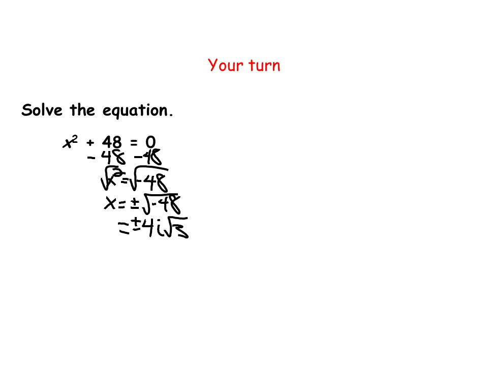 Your turn Solve the equation. x2 + 48 = 0