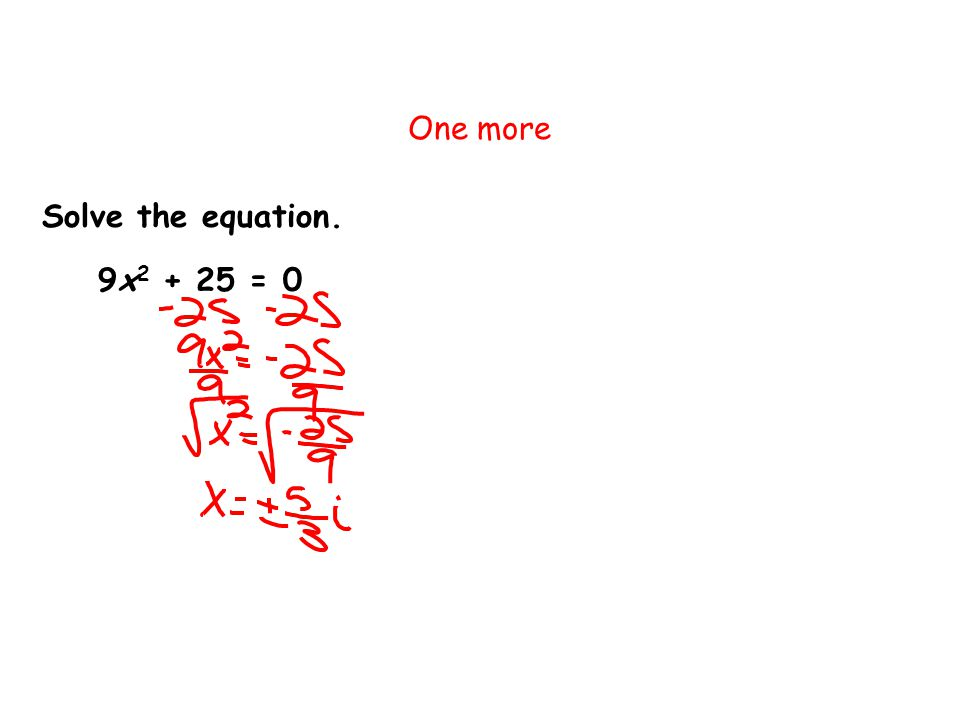 One more Solve the equation. 9x2 + 25 = 0