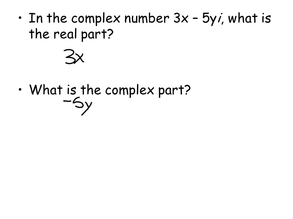 In the complex number 3x – 5yi, what is the real part