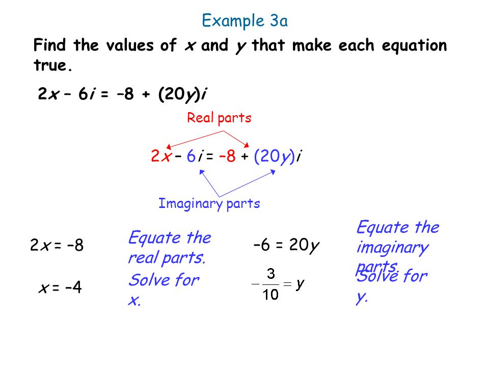 Find the values of x and y that make each equation true.