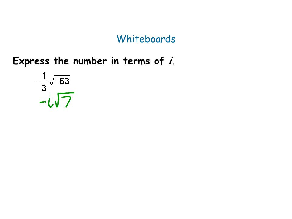 Whiteboards Express the number in terms of i.