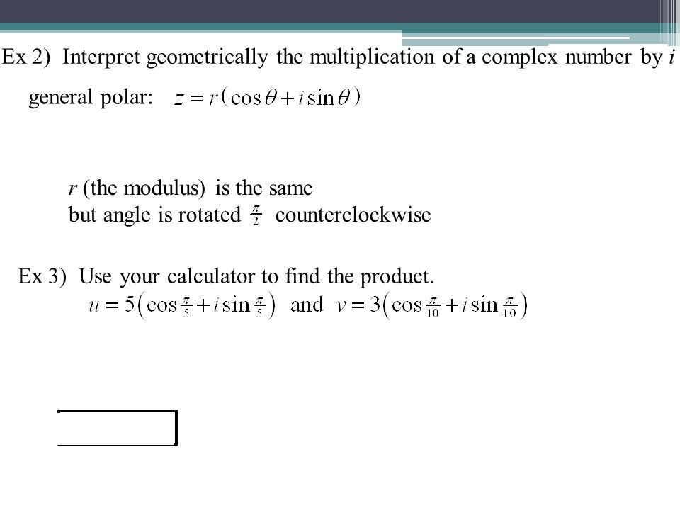 Ex 2) Interpret geometrically the multiplication of a complex number by i