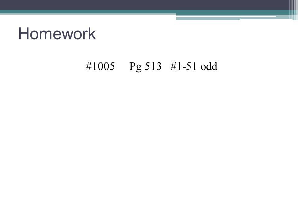 Homework #1005 Pg 513 #1-51 odd