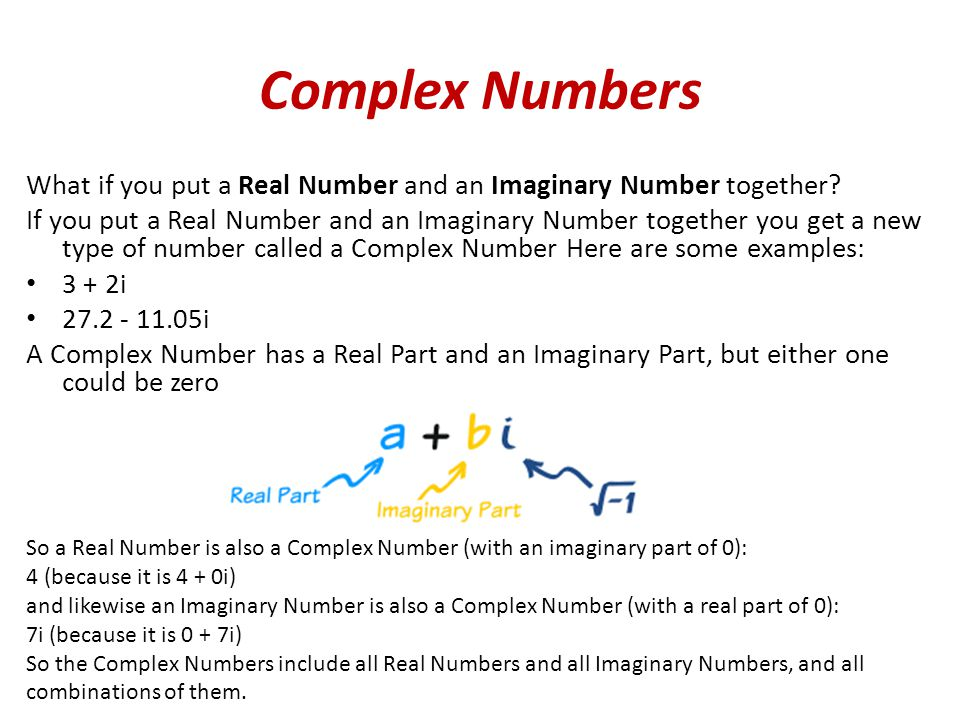 Complex Numbers What if you put a Real Number and an Imaginary Number together