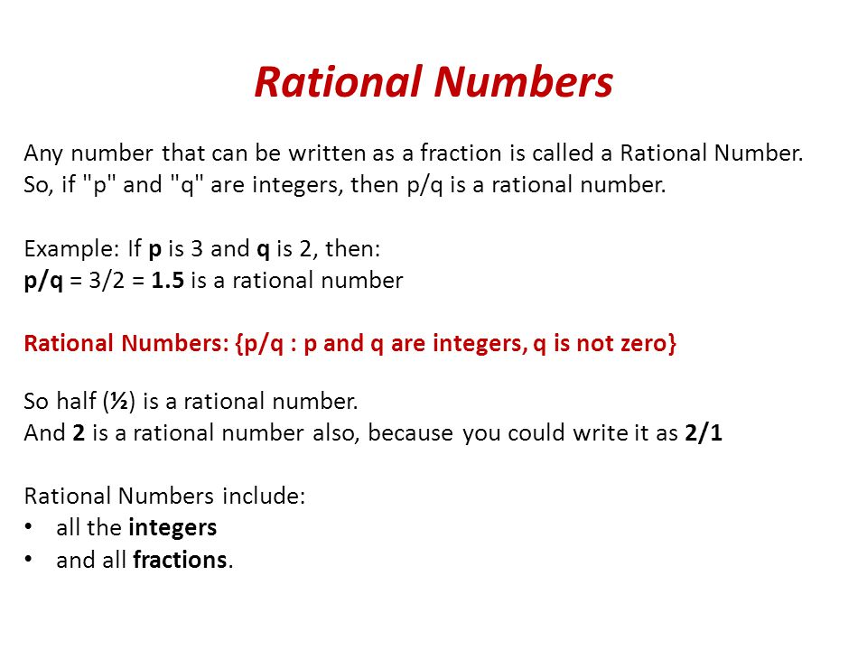 Rational Numbers Any number that can be written as a fraction is called a Rational Number.