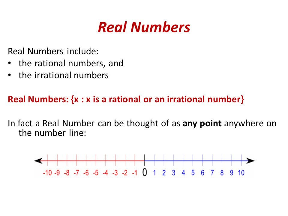 Real Numbers Real Numbers include: the rational numbers, and