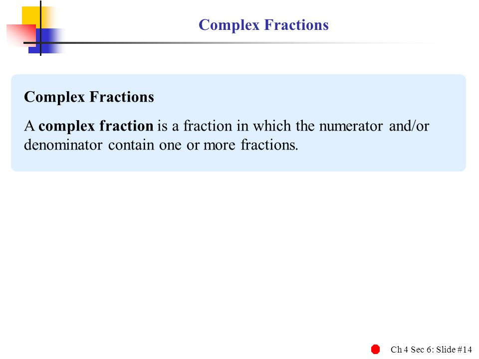 Complex Fractions Complex Fractions.