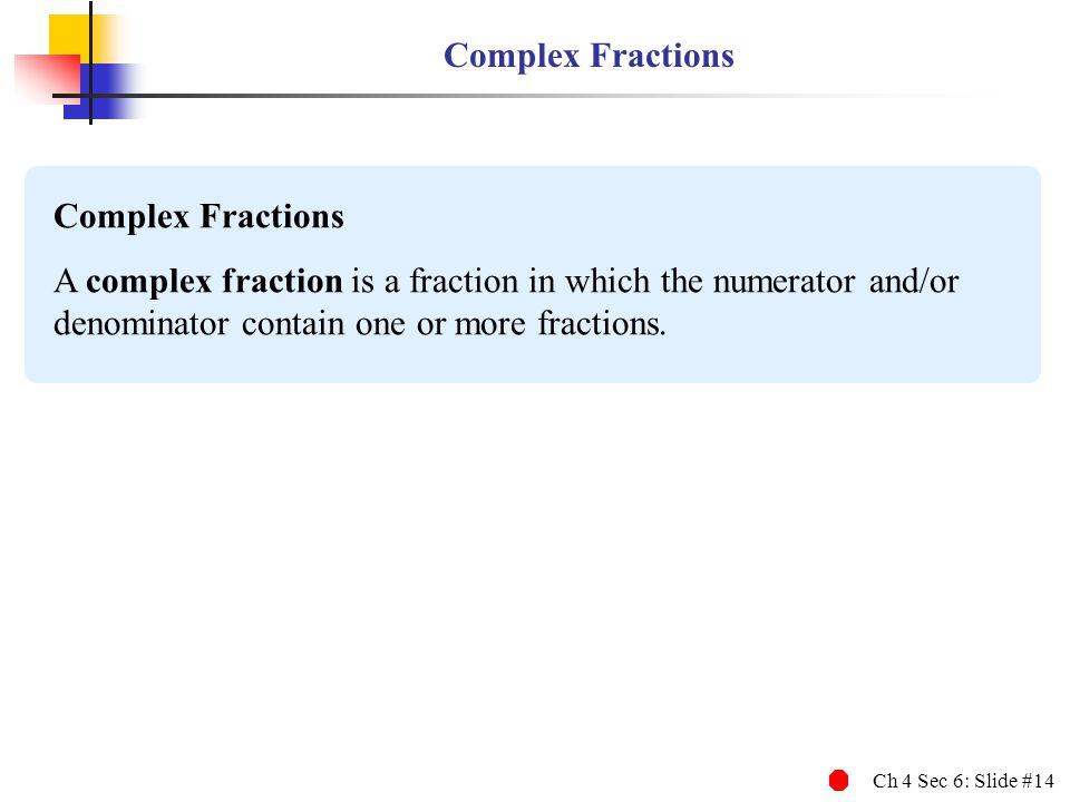 Complex Fractions Complex Fractions.