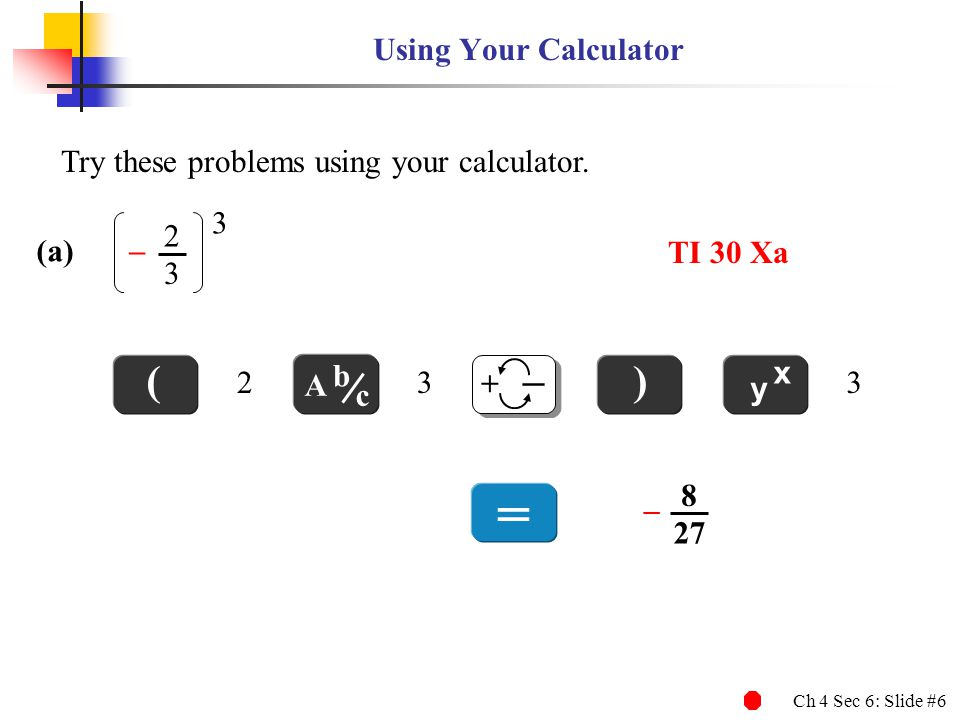 = ( ) Using Your Calculator Try these problems using your calculator.