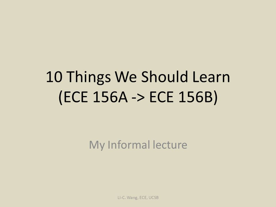 10 Things We Should Learn (ECE 156A -> ECE 156B)