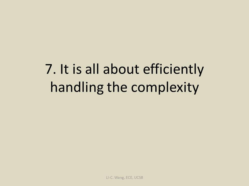 7. It is all about efficiently handling the complexity