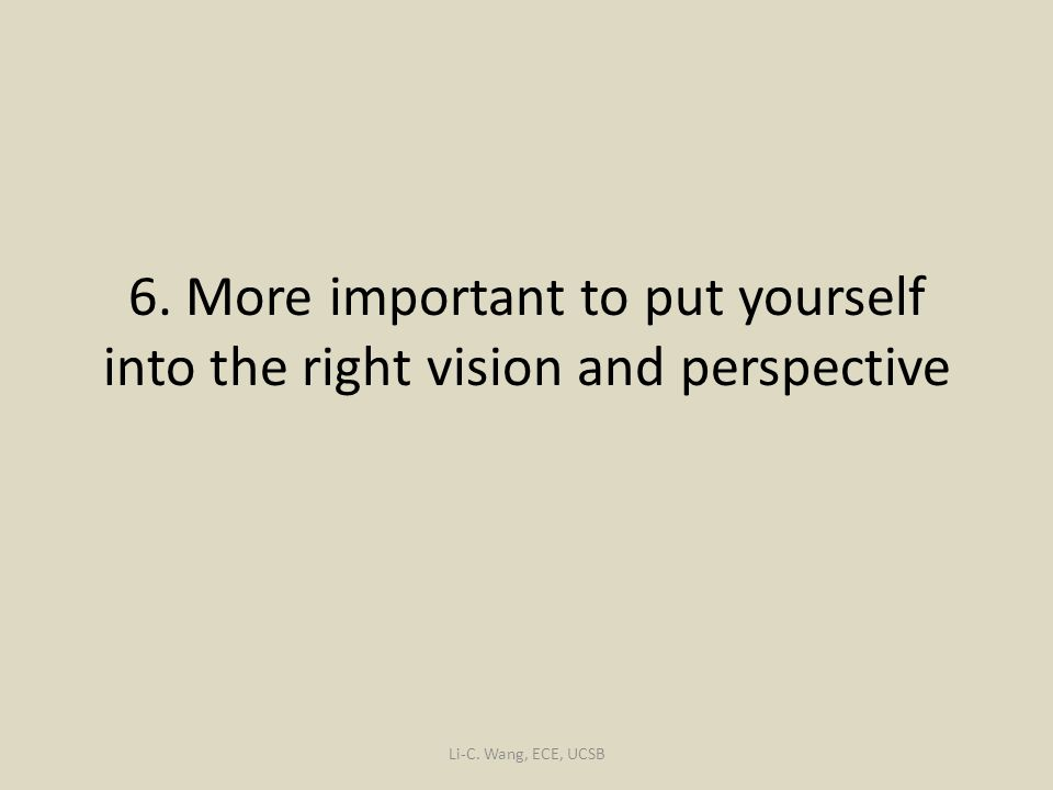 6. More important to put yourself into the right vision and perspective
