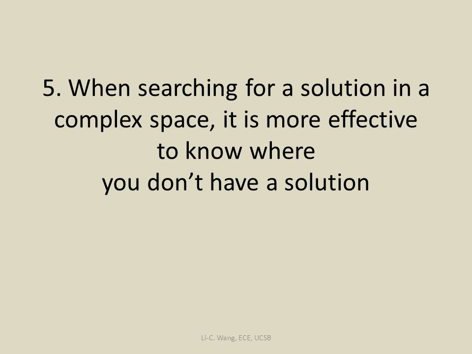 5. When searching for a solution in a complex space, it is more effective to know where you don't have a solution