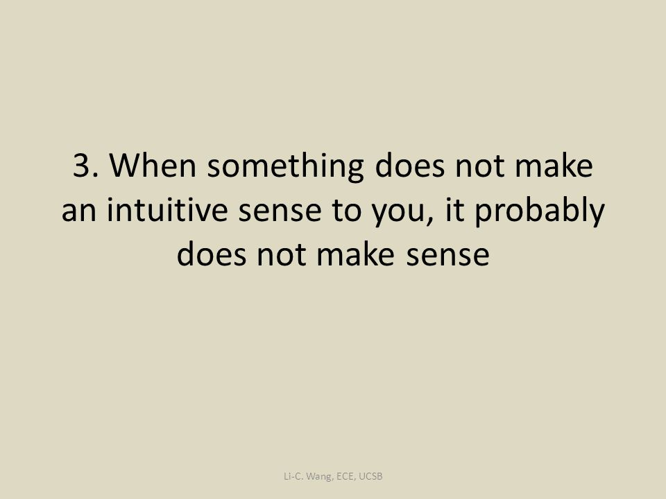 3. When something does not make an intuitive sense to you, it probably does not make sense