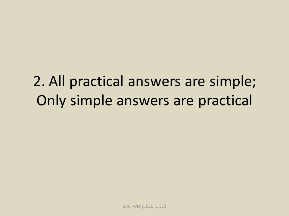2. All practical answers are simple; Only simple answers are practical