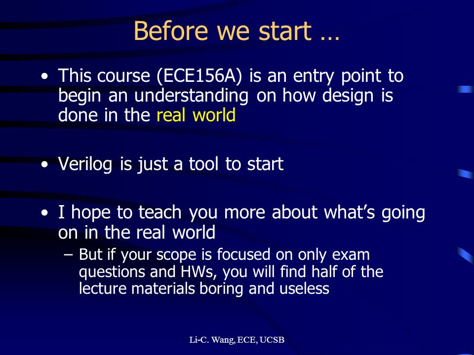 Before we start … This course (ECE156A) is an entry point to begin an understanding on how design is done in the real world.
