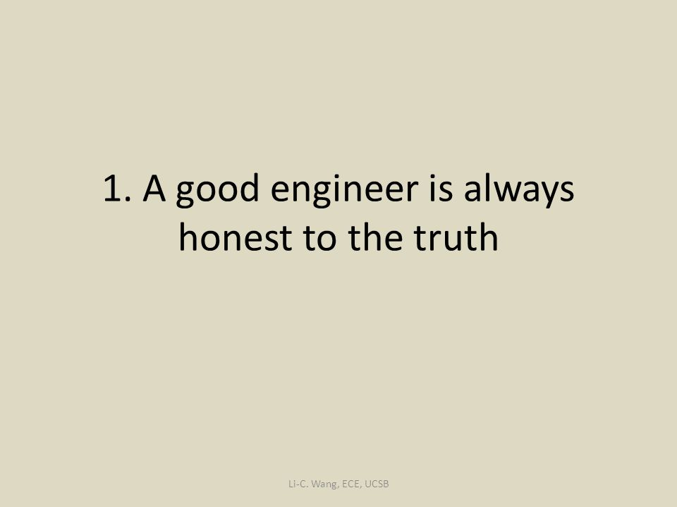 1. A good engineer is always honest to the truth