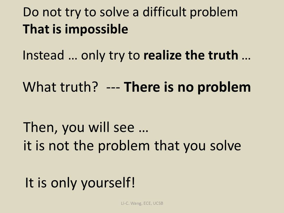 Do not try to solve a difficult problem That is impossible