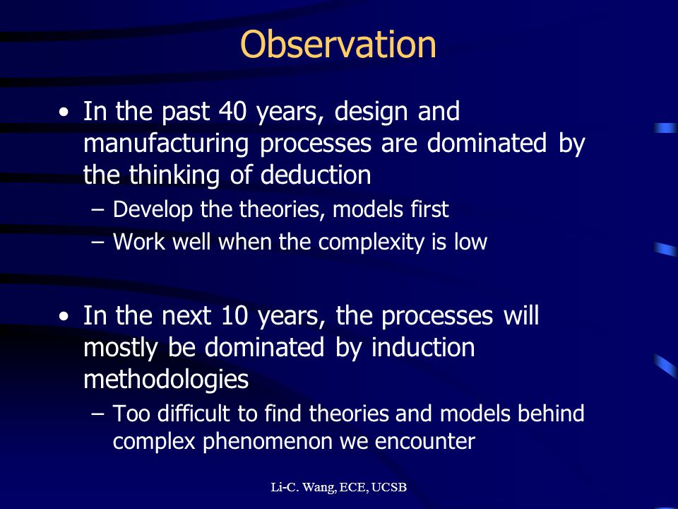 Observation In the past 40 years, design and manufacturing processes are dominated by the thinking of deduction.