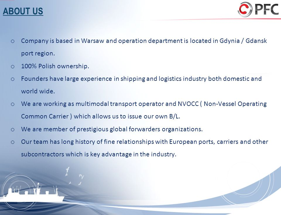 ABOUT US Company is based in Warsaw and operation department is located in Gdynia / Gdansk port region.