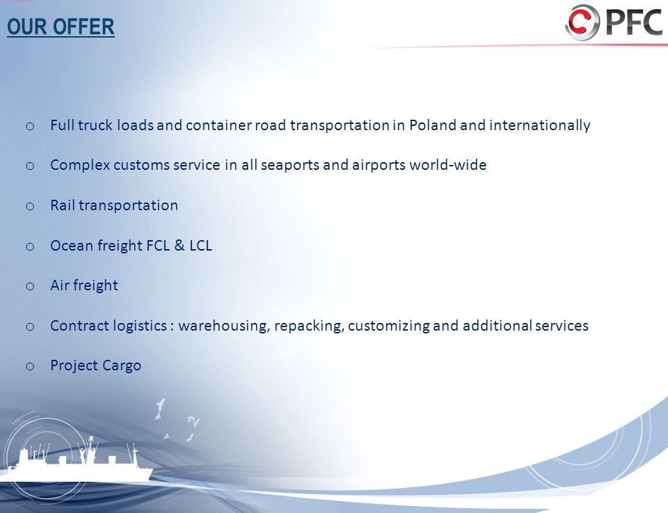 OUR OFFER Full truck loads and container road transportation in Poland and internationally.