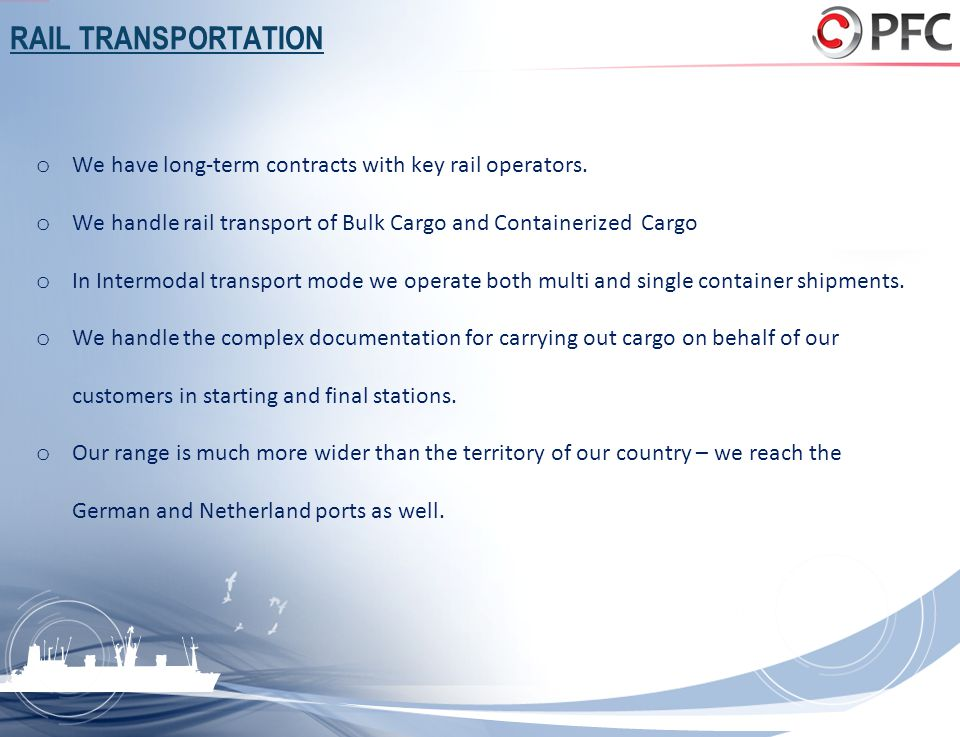 RAIL TRANSPORTATION We have long-term contracts with key rail operators. We handle rail transport of Bulk Cargo and Containerized Cargo.