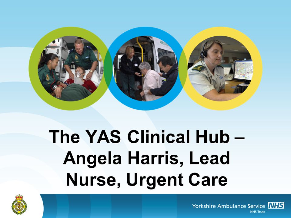 The YAS Clinical Hub – Angela Harris, Lead Nurse, Urgent Care