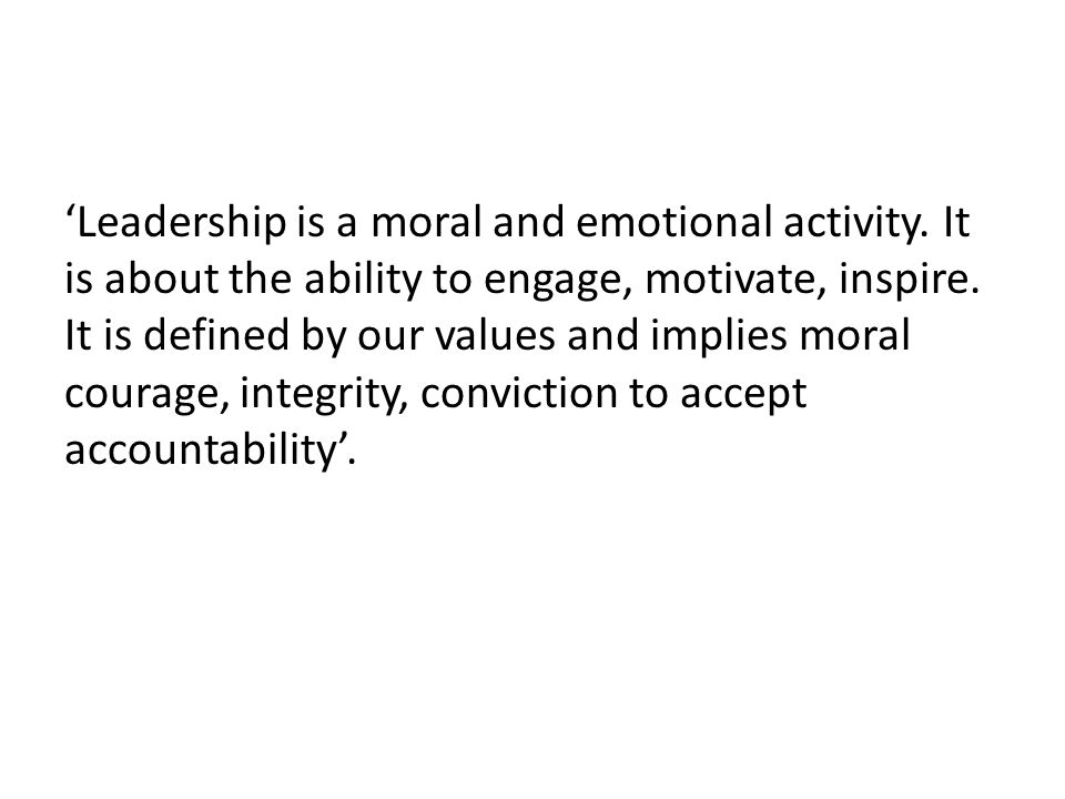 'Leadership is a moral and emotional activity