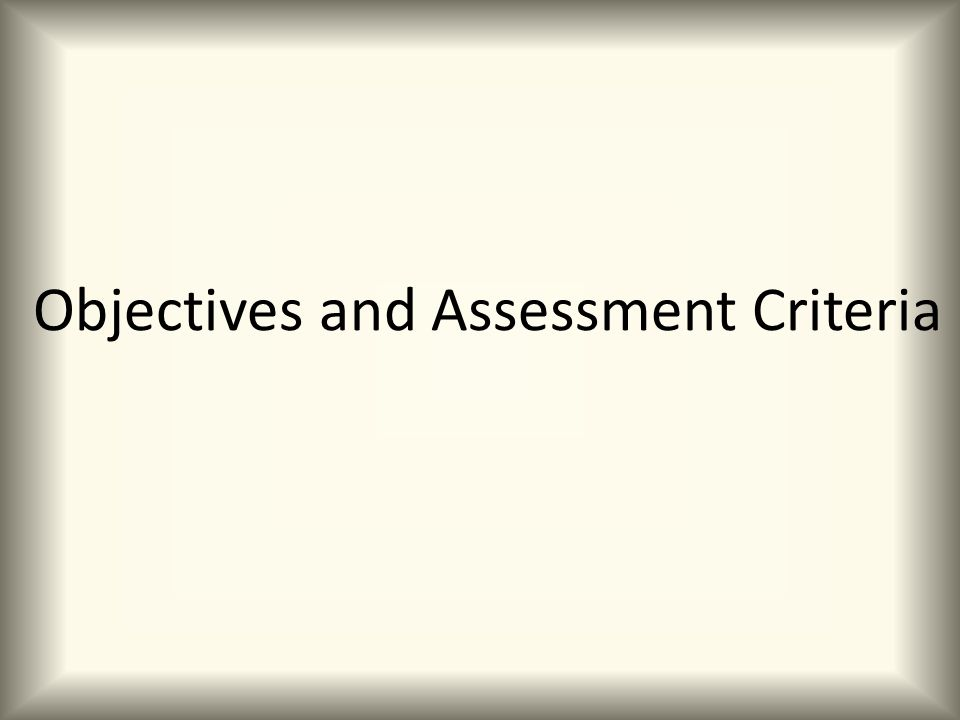Objectives and Assessment Criteria