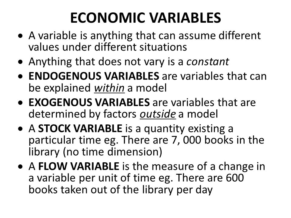 ECONOMIC VARIABLES A variable is anything that can assume different values under different situations.