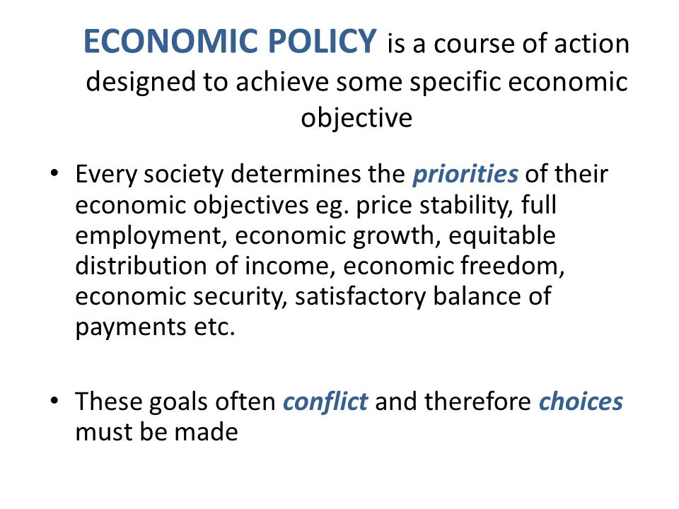 ECONOMIC POLICY is a course of action designed to achieve some specific economic objective