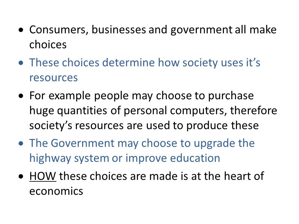 Consumers, businesses and government all make choices