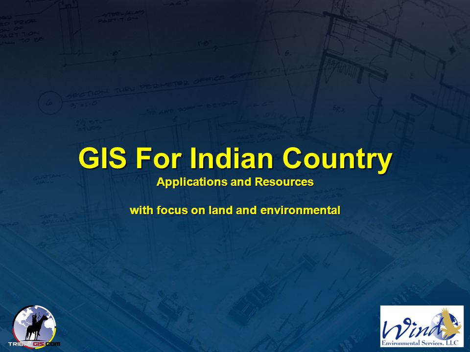 GIS For Indian Country Applications and Resources with focus on land and environmental