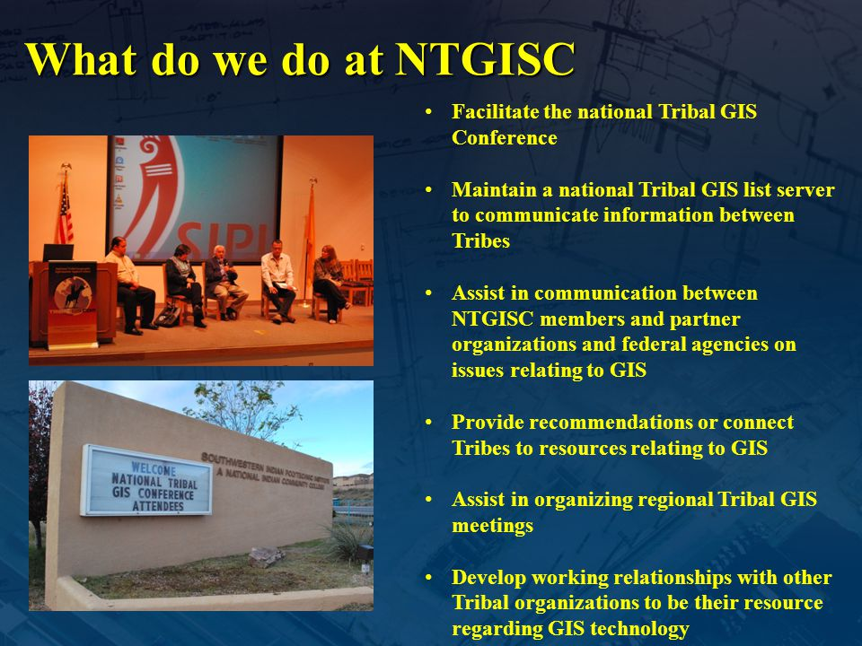 What do we do at NTGISC Facilitate the national Tribal GIS Conference