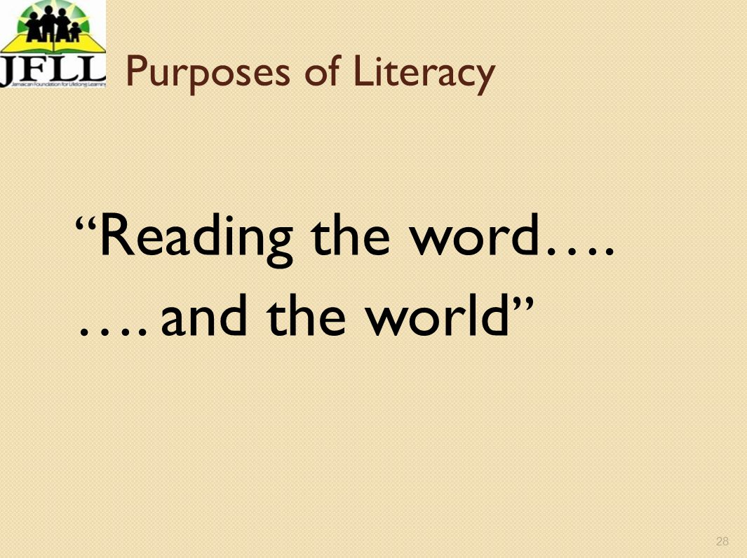 Purposes of Literacy Reading the word…. …. and the world