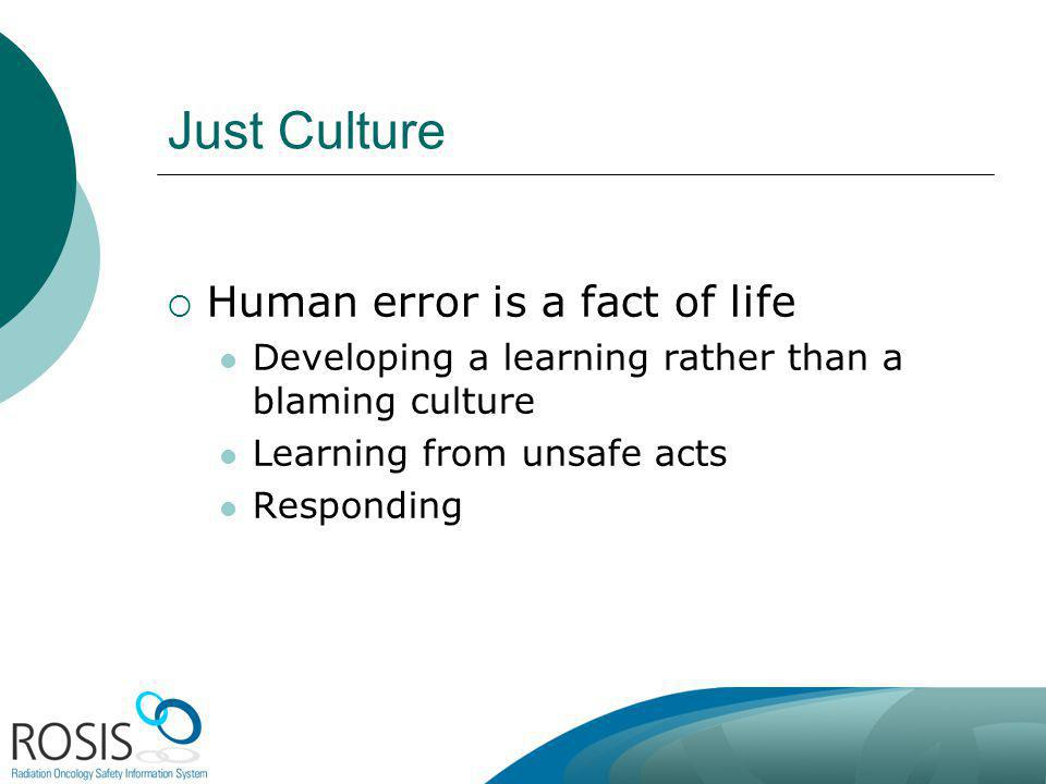 Just Culture Human error is a fact of life