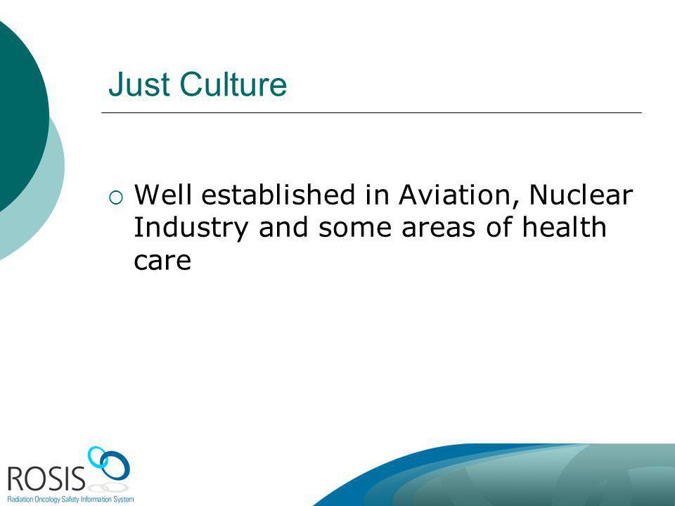 Australia October 2012. Just Culture. Well established in Aviation, Nuclear Industry and some areas of health care.
