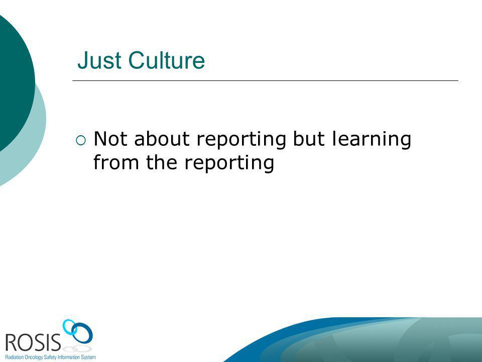 Just Culture Not about reporting but learning from the reporting