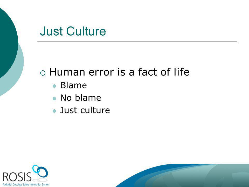 Just Culture Human error is a fact of life Blame No blame Just culture