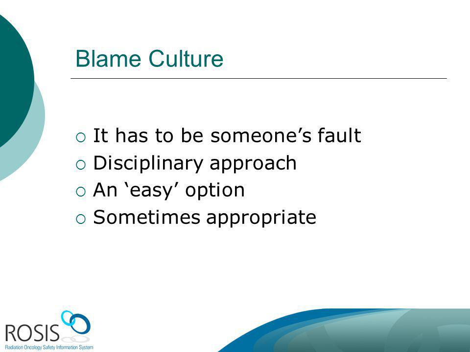 Blame Culture It has to be someone's fault Disciplinary approach